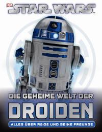Coverbild Star Wars Die geheime Welt der Droiden, 9783831020447