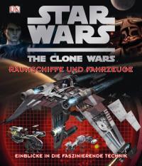 Coverbild Star Wars The Clone Wars - Raumschiffe und Fahrzeuge von Jason Fry, Richard Chasemore, 9783831021345