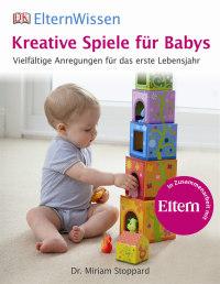 Coverbild ElternWissen. Kreative Spiele für Babys von Miriam Stoppard, 9783831024674