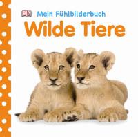 Coverbild Mein Fühlbilderbuch. Wilde Tiere, 9783831026333