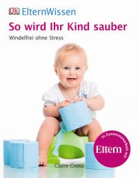 Coverbild Eltern-Wissen. So wird Ihr Kind sauber, 9783831026524