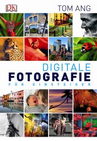 Coverbild Digitale Fotografie für Einsteiger von Tom Ang, 9783831027217