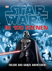 Coverbild Star Wars™ in 100 Szenen - Erlebe das ganze Abenteuer! von Jason Fry, 9783831027248