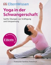Coverbild Eltern-Wissen. Yoga in der Schwangerschaft von Francoise Barbira Freedman, 9783831027569