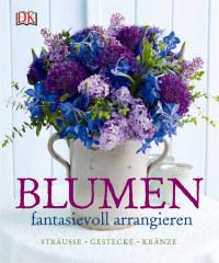 Coverbild Blumen fantasievoll arrangieren von Stephen Wicks, Mark Welford, 9783831027637