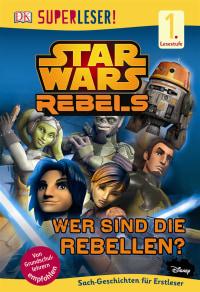 Coverbild SUPERLESER! Star Wars™ Rebels™ Wer sind die Rebellen?, 9783831028153