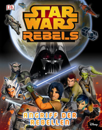 Coverbild Star Wars Rebels™ Angriff der Rebellen, 9783831028757