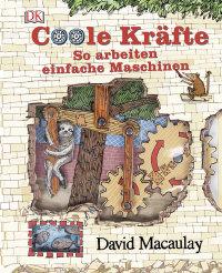 Coverbild Coole Kräfte - So arbeiten einfache Maschinen von David Macaulay, 9783831029174