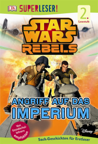 Coverbild SUPERLESER! Star Wars Rebels™. Angriff auf das Imperium, 9783831029297