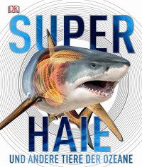 Coverbild Superhaie und andere Tiere der Ozeane, 9783831030750