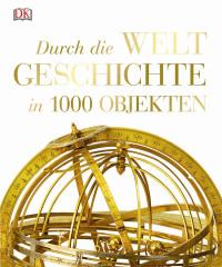 Coverbild Durch die Weltgeschichte in 1000 Objekten, 9783831031276