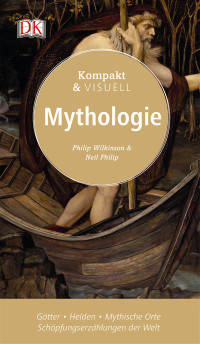Coverbild Kompakt & Visuell Mythologie von Philip Wilkinson, Neil Philip, 9783831031382