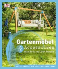 Coverbild Gartenmöbel & Accessoires aus Holz selbst bauen von Birte Gräser, Silke Decker, 9783831031627