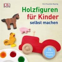 Coverbild Holzfiguren für Kinder selbst machen von Erin Freuchtel-Dearing, 9783831031665
