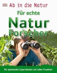 Coverbild Ab in die Natur. Für echte Naturforscher, 9783831032051
