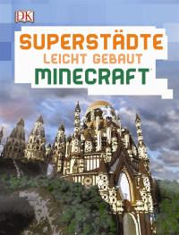 Coverbild Superstädte leicht gebaut Minecraft® von Kirsten Kearney, 9783831032549