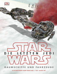 Coverbild Star Wars™ Die letzten Jedi. Raumschiffe und Fahrzeuge von Jason Fry, 9783831032969