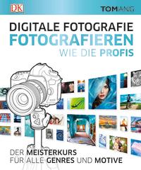 Coverbild Digitale Fotografie. Fotografieren wie die Profis von Tom Ang, 9783831033638