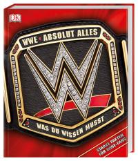 Coverbild WWE Absolut alles was du wissen musst von Dean Miller, Steve Pantaleo, 9783831035151