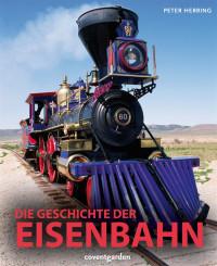Coverbild Die Geschichte der Eisenbahn von Peter Herring, 9783831090679