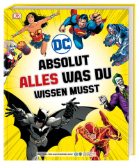 Coverbild DC Comics Absolut alles was du wissen musst von Landry Q. Walker, Liz Marsham, Melanie Scott, Stephen Wiacek, 9783831036035