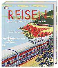 Coverbild Reisen. Die illustrierte Geschichte von Simon Adams, R. G. Grant, Andrew Humphreys, Michael Martin, 9783831036073