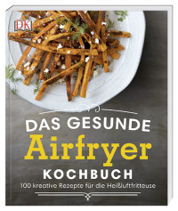 Coverbild Das gesunde Airfryer-Kochbuch von Dana Angelo White, 9783831036394