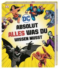 Coverbild DC Comics Absolut alles was du wissen musst von Landry Q. Walker, Liz Marsham, Melanie Scott, Stephen Wiacek, 9783831036035