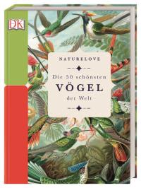 Coverbild Naturelove. Die 50 schönsten Vögel der Welt von Matt Merritt, 9783831037858