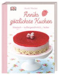 Coverbild Anniks göttlichste Kuchen von Annik Wecker, 9783831038633