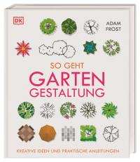 Coverbild So geht Gartengestaltung von Adam Frost, 9783831038992