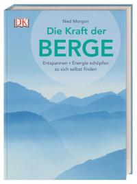 Coverbild Die Kraft der Berge von Ned Morgan, 9783831038497