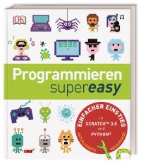 Coverbild Programmieren supereasy von Carol Vorderman, Dr. Jon Woodcock, Sean McManus, Craig Steele, Claire Quigley, Daniel McCafferty, 9783831039616