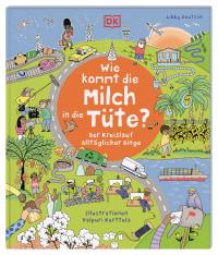 Coverbild Wie kommt die Milch in die Tüte? von Libby Deutsch, Valpuri Kerttula, 9783831039708