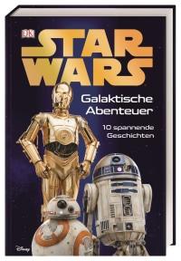Coverbild Star Wars™ Galaktische Abenteuer von Catherine Saunders, Ryder Windham, Simon Beecroft, David Fentiman, Lisa Stock, Clare Hibbert, Benjamin Harper, Lindsay Kent, 9783831039814