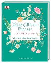 Coverbild Blüten, Blätter, Pflanzen malen mit Watercolor von Harriet de Winton, 9783831038596