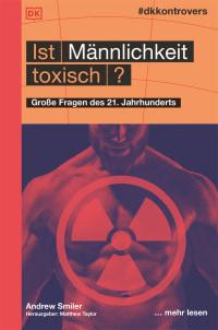 Coverbild #dkkontrovers. Ist Männlichkeit toxisch? von Matthew Taylor, Andrew Smiler, 9783831040117