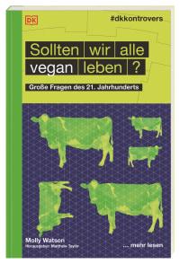Coverbild #dkkontrovers. Sollten wir alle vegan leben? von Matthew Taylor, Molly Watson, 9783831040230