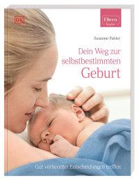 Coverbild ELTERN-Ratgeber. Dein Weg zur selbstbestimmten Geburt von Susanne Pahler, 9783831040629