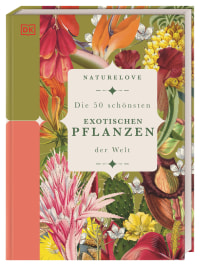 Coverbild Naturelove: Die 50 schönsten exotischen Pflanzen der Welt von Chris Thorogood, 9783831041596