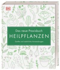 Coverbild Das neue Praxisbuch Heilpflanzen von Susan Curtis, Louise Green, Penelope Ody, Dragana Vilinac, Julia Behrens, 9783831041602