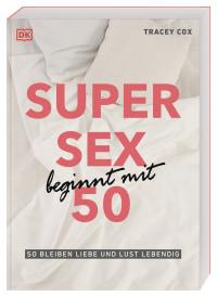 Coverbild Super Sex beginnt mit 50 von Tracey Cox, 9783831041640