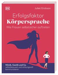 Coverbild Erfolgsfaktor Körpersprache – Wie Frauen selbstsicher auftreten von Juliet Erickson, 9783831041756