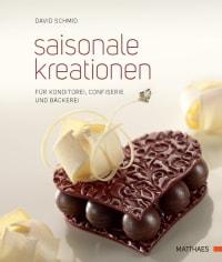 Coverbild Saisonale Kreationen für Konditorei, Confiserie und Bäckerei von David Schmid, 9783985410217