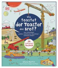Coverbild Wie toastet der Toaster das Brot? von Valpuri Kerttula, Steve Martin, 9783831042869