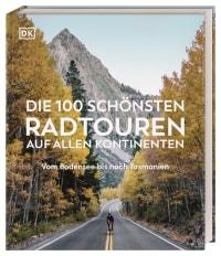 Coverbild Die 100 schönsten Radtouren auf allen Kontinenten, 9783734206375