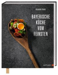 Coverbild Bayerische Küche vom Feinsten von Alexander Huber, 9783985410491