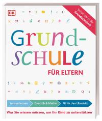 Coverbild Grundschule für Eltern: Lernen lernen, Deutsch & Mathe, Fit für den Übertritt von Ursula Essigkrug, Anne Schieckel, 9783831039180