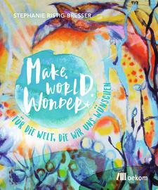 """Cover zu """"Make. World. Wonder."""""""