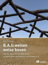 """Cover zu """"B.A.U.weisen – weise bauen"""""""